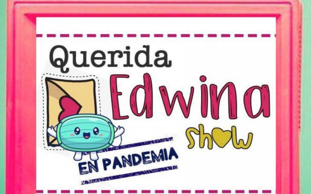 Querida Edwina Show en Pandemia (2020 – 2021)